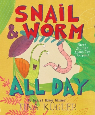 Snail and Worm All Day: Three Stories About Two Friends Cover Image