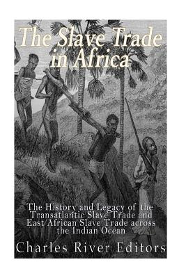 The Slave Trade in Africa: The History and Legacy of the Transatlantic Slave Trade and East African Slave Trade across the Indian Ocean Cover Image