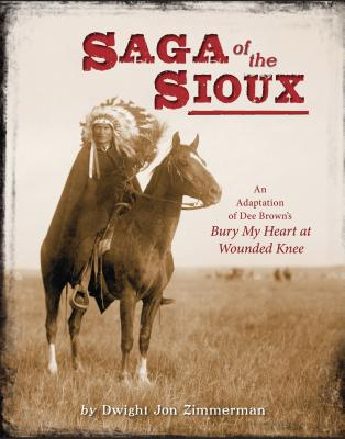 Saga of the Sioux: An Adaptation from Dee Brown's Bury My Heart at Wounded Knee Cover Image