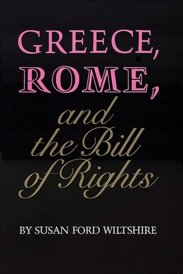 Greece, Rome, and the Bill of Rights