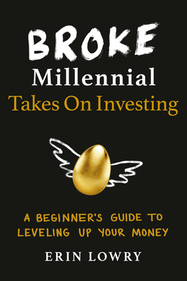 Broke Millennial Takes On Investing: A Beginner's Guide to Leveling Up Your Money (Broke Millennial Series) Cover Image