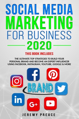 Social Media Marketing for Business 2020: THIS BOOK INCLUDES: The ultimate top strategies to build your personal brand and become an expert influencer Cover Image