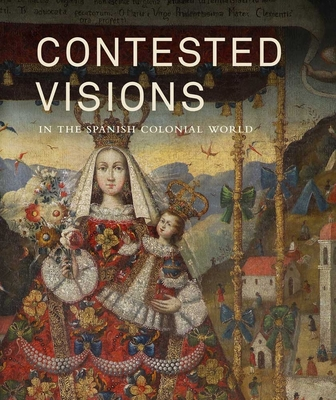 Contested Visions in the Spanish Colonial World Cover