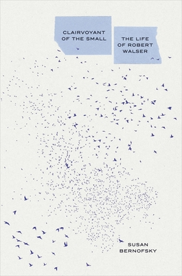 Clairvoyant of the Small: The Life of Robert Walser Cover Image