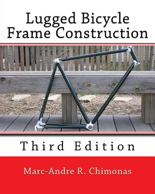 Lugged Bicycle Frame Construction: Third Edition Cover Image
