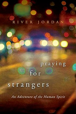 Praying for Strangers: An Adventure of the Human Spirit Cover Image
