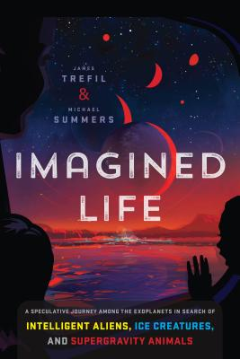 Imagined Life: A Speculative Scientific Journey among the Exoplanets in Search of Intelligent Aliens, Ice Creatures, and Supergravity Animals Cover Image
