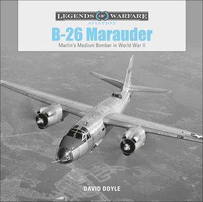 B-26 Marauder: Martin's Medium Bomber in World War II (Legends of Warfare: Aviation #14) Cover Image