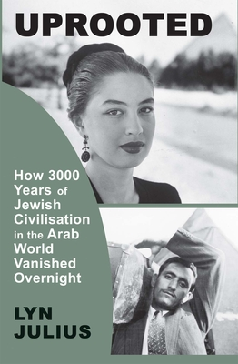 Uprooted: How 3000 Years of Jewish Civilization in the Arab World Vanished Overnight Cover Image