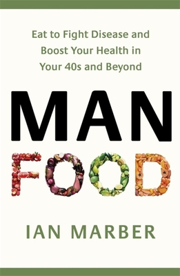 ManFood: Eat to Fight Disease and Boost Your Health in Your 40s and Beyond Cover Image