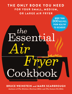 The Essential Air Fryer Cookbook: The Only Book You Need for Your Small, Medium, or Large Air Fryer Cover Image