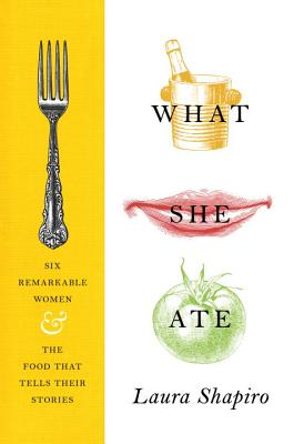 What She Ate: Six Remarkable Women and the Food That Tells Their Stories Cover Image