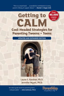Getting to Calm: Cool-Headed Strategies for Parenting Tweens + Teens - Updated and Expanded Cover Image