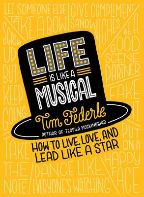 Life Is Like a Musical: How to Live, Love, and Lead Like a Star Cover Image