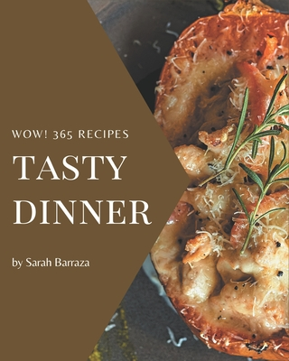 Wow! 365 Tasty Dinner Recipes: An Inspiring Dinner Cookbook for You Cover Image