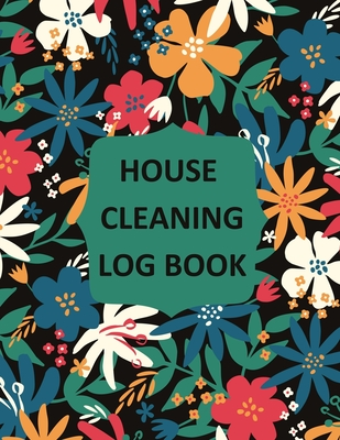 House Cleaning Log Book: Household Cleaning Checklist Notebook, Daily, Weekly, Monthly Cleaning Schedule Organizer, Tracker, And Planner Cover Image