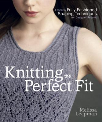 Knitting the Perfect Fit: Essential Fully Fashioned Shaping Techniques for Designer Results Cover Image