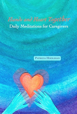 Hands and Heart Together: Daily Meditations for Caregivers Cover Image