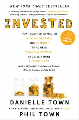 Invested: How I Learned to Master My Mind, My Fears, and My Money to Achieve Financial Freedom and Live a More Authentic Life (with a Little Help from Warren Buffett, Charlie Munger, and My Dad) Cover Image