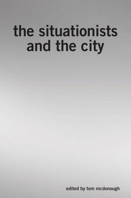 The Situationists and the City: A Reader Cover Image