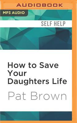 How to Save Your Daughters Life: Straight Talk for Parents from America's Top Criminal Profiler Cover Image