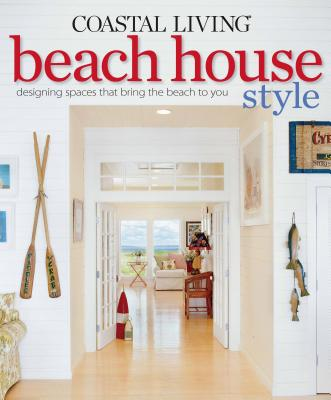Coastal Living Beach House Style: Designing Spaces That Bring the Beach to You Cover Image