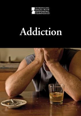 Addiction (Introducing Issues with Opposing Viewpoints) Cover Image