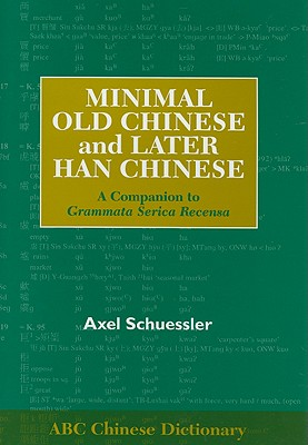Minimal Old Chinese and Later Han Chinese: A Companion to Grammata Serica Recensa (ABC Chinese Dictionary #7) Cover Image