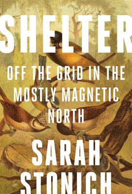 Shelter: Off the Grid in the Mostly Magnetic North (Fesler-Lampert Minnesota Heritage) Cover Image