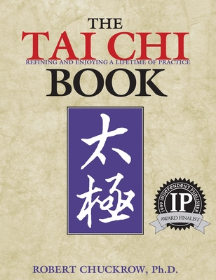 The Tai Chi Book: Refining and Enjoying a Lifetime of Practice Cover Image
