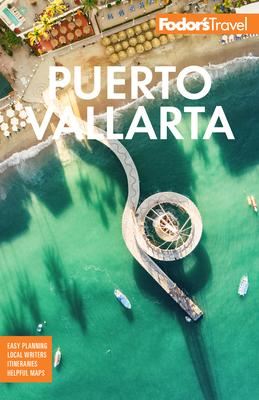 Fodor's Puerto Vallarta: With Guadalajara & the Riviera Nayarit (Full-Color Travel Guide) Cover Image