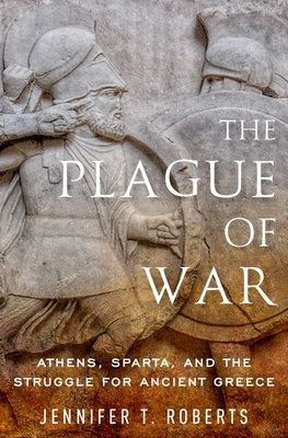The Plague of War: Athens, Sparta, and the Struggle for Ancient Greece (Ancient Warfare and Civilization) Cover Image