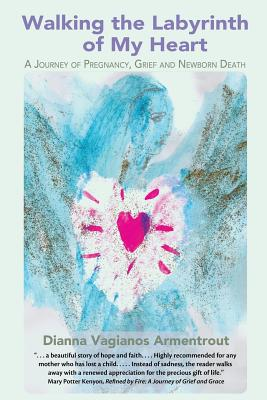 Walking the Labyrinth of My Heart: A Journey of Pregnancy, Grief and Newborn Death Cover Image