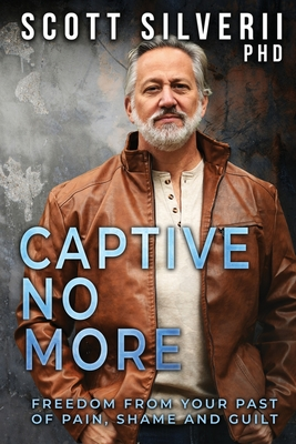 Captive No More: Freedom From Your Past of Pain, Shame and Guilt Cover Image