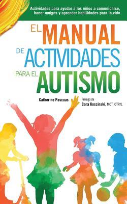 El Manual de Actividades para el Autismo: Actividades para ayudar a los niños a comunicarse, hacer amigos y aprender habilidades para la vida Cover Image