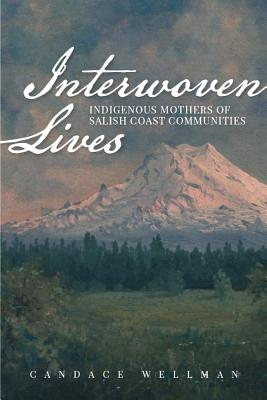 Interwoven Lives: Indigenous Mothers of Salish Coast Communities Cover Image
