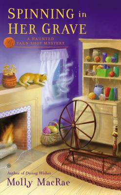 Spinning in Her Grave: A Haunted Yarn Shop Mystery Cover Image