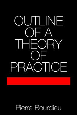 Outline of a Theory of Practice (Cambridge Studies in Social and Cultural Anthropology #16) Cover Image