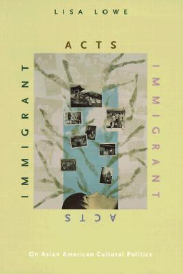 Immigrant Acts: On Asian American Cultural Politics Cover Image