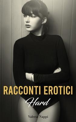 Racconti Erotici Hard: Storie di Sesso Esplicito ed Eccitanti Avventure Erotiche per Adulti Cover Image