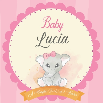Baby Lucia A Simple Book of Firsts: First Year Baby Book a Perfect Keepsake Gift for All Your Precious First Year Memories Cover Image
