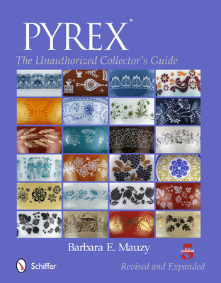 Pyrex: The Unauthorized Collector's Guide Cover Image