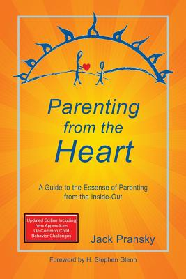 Parenting from the Heart: A Guide to the Essence of Parenting from the Inside-Out Cover Image
