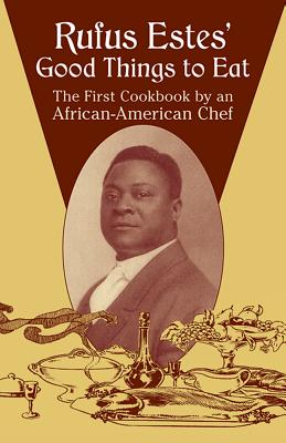 Rufus Estes' Good Things to Eat: The First Cookbook by an African-American Chef (Dover Cookbooks) Cover Image