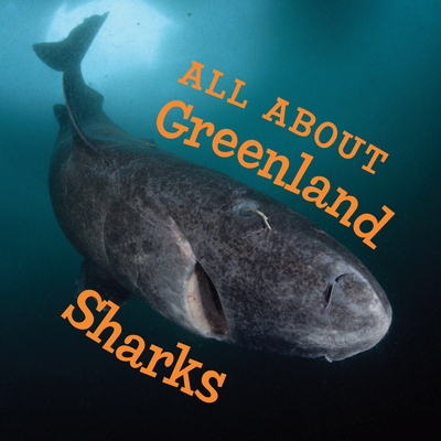 Cover for All about Greenland Sharks