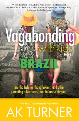 Vagabonding with Kids: Brazil: Piranha Fishing, Thong Bikinis, and Other Parenting Adventures (and Failures) Abroad Cover Image