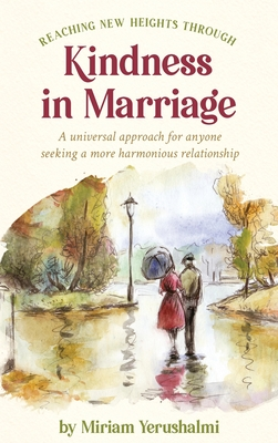 Reaching New Heights Through Kindness In Marriage: A universal approach for anyone seeking a more harmonious relationship cover