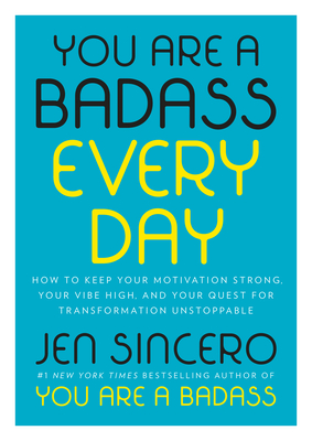 You Are a Badass Every Day: How to Keep Your Motivation Strong, Your Vibe High, and Your Quest for Transformation Unstoppable Cover Image