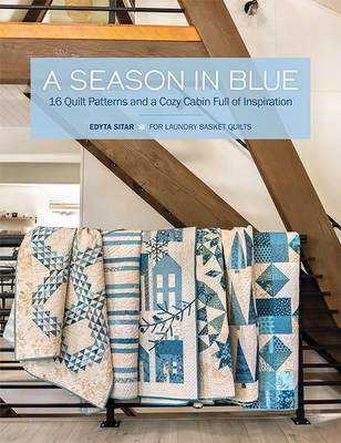 A Season in Blue: 16 Quilt Patterns and a Cozy Cabin Full of Inspiration Cover Image