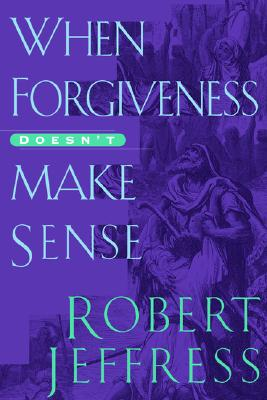 When Forgiveness Doesn't Make Sense Cover Image